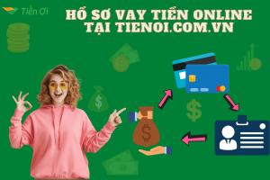 hướng dẫn làm hồ sơ vay tiền online tại tienoi.com.vn